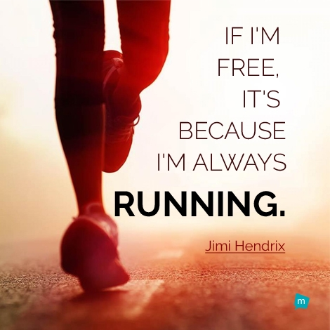 If I'm free, it's because I'm always running.