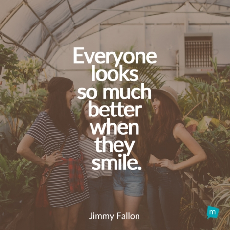 Everyone looks so much better when they smile.