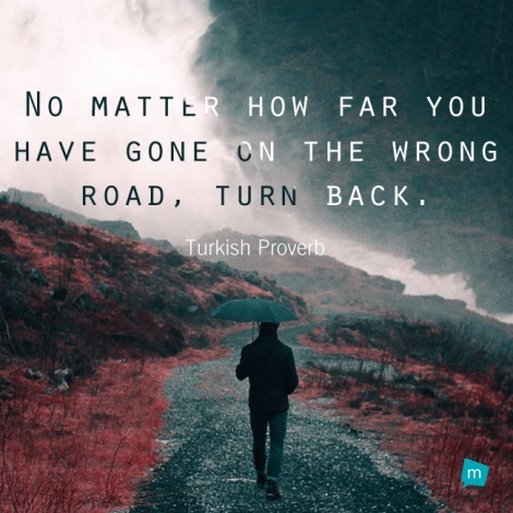 No Matter How Far You Have Gone On The Wrong Road, Turn Back.