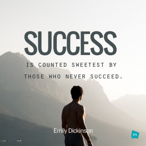 Success is counted sweetest by those who never succeed.