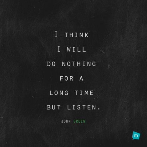 I think I will do nothing for a long time but listen.
