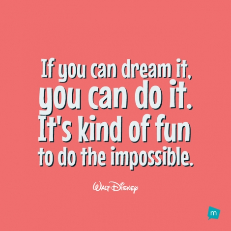 If you can dream it, you can do it.It's kind of fun to do the...