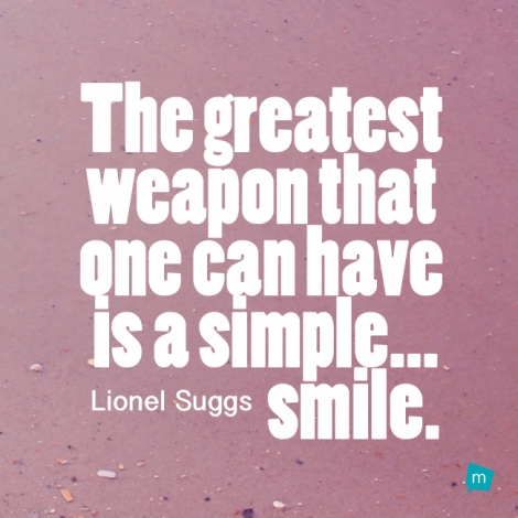 Lionel Suggs Quote, Smile Quote : The greatest weapon that one can